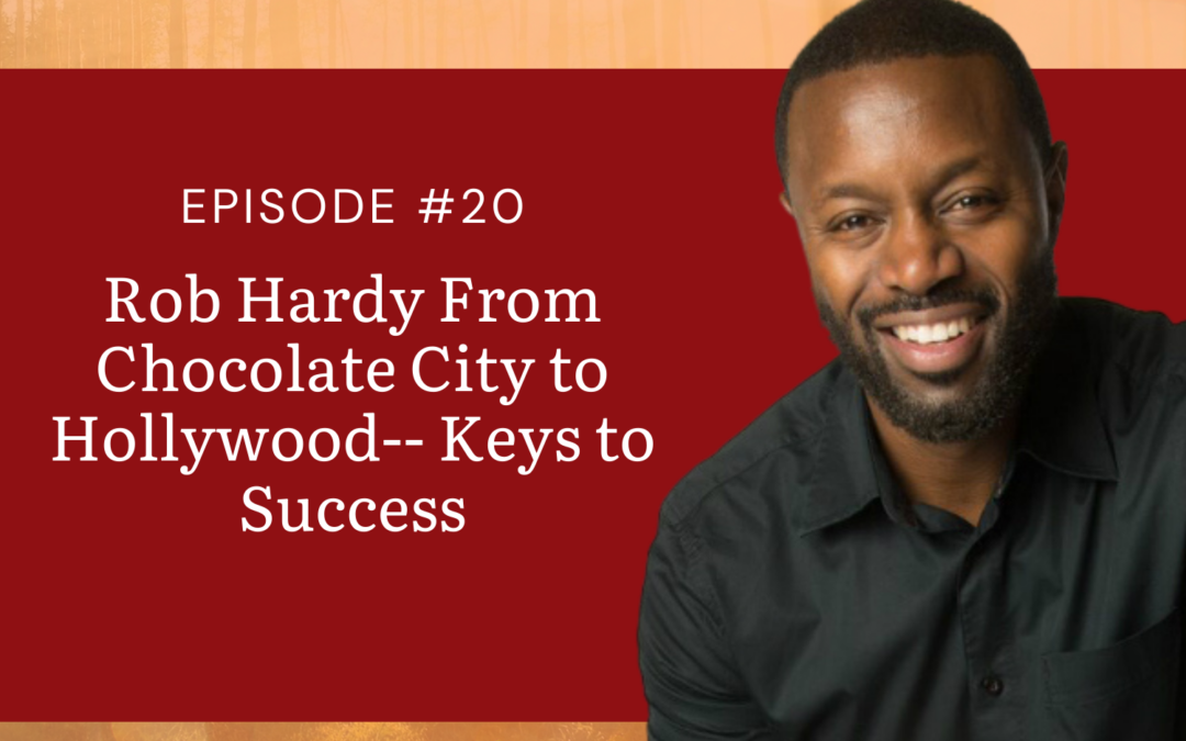 Rob Hardy From Chocolate City to Hollywood- Keys to Success