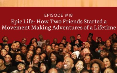 Epic Life- How Two Friends Started a Movement Making Adventures of a Lifetime