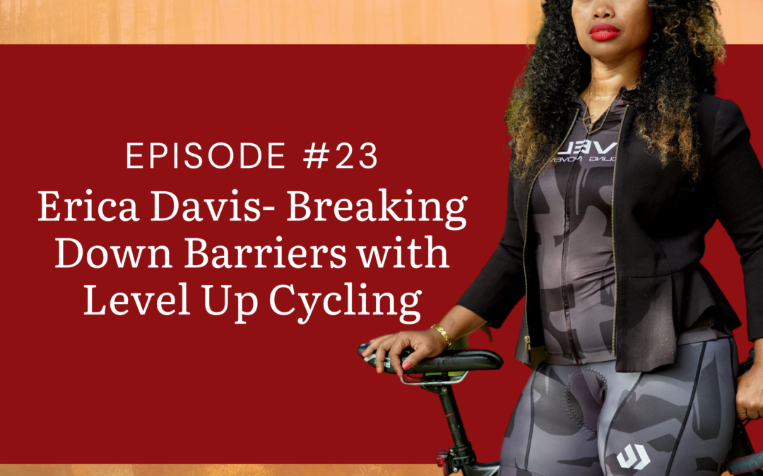 Breaking Down Barriers with Level Up Cycling  with Erica Davis