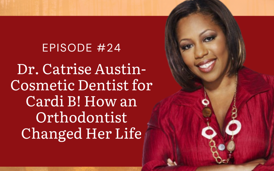 Dr. Catrise Austin- Cosmetic Dentist for CardiB! How an Orthodontist Changed Her Life