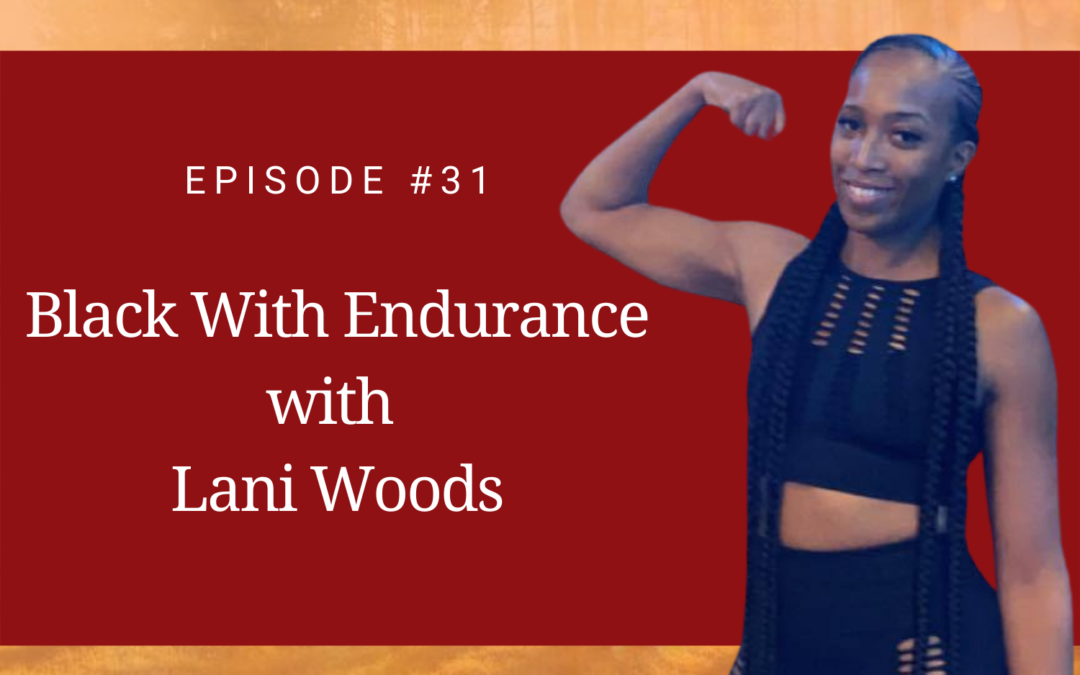 Black With Endurance with Lani Woods