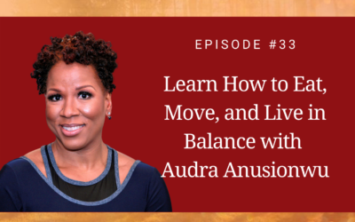 Learn How to Eat, Move, and Live in Balance with Audra Anusionwu