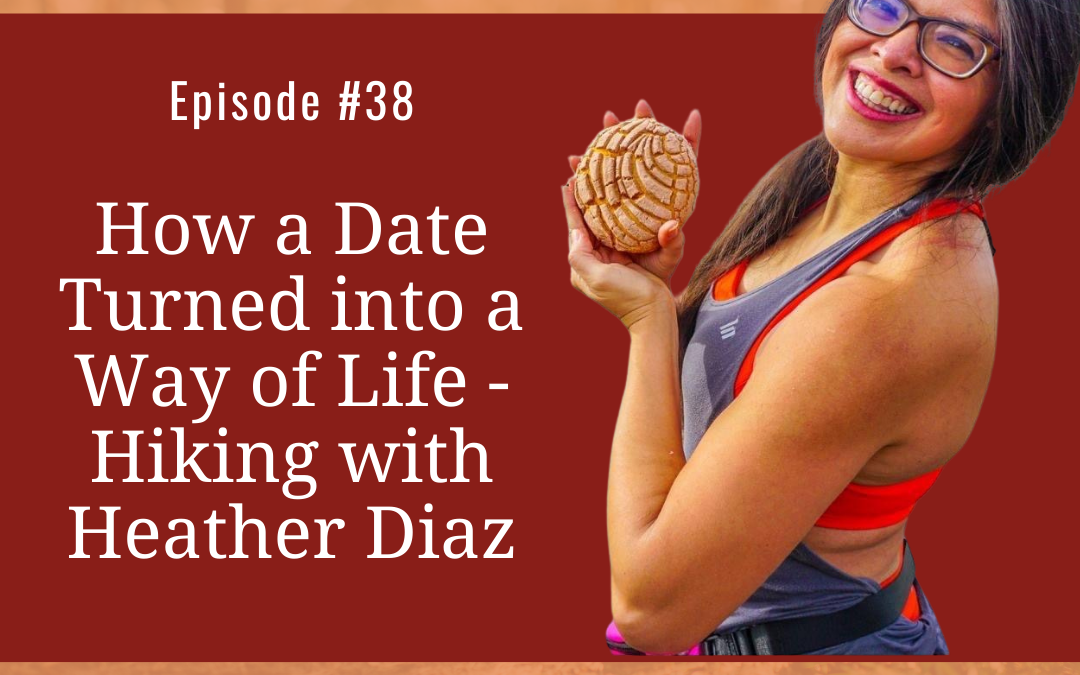 How a Date Turned into a Way of Life- Hiking with Heather Diaz