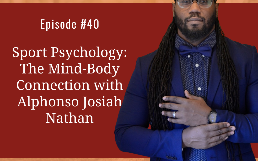 Sport Psychology: The Mind-Body Connection with Alphonso Josiah Nathan